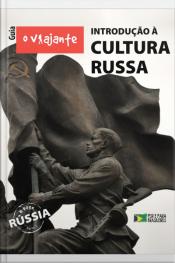 Guia O Viajante: Introdução À Cultura Russa: Rússia, Parte Iii