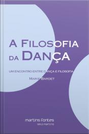 A Filosofia Da Dança: Um Encontro Entre Dança E Filosofia