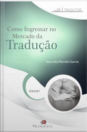 Como Ingressar No Mercado Da Tradução: Série Profissão Tradutor: Volume 1