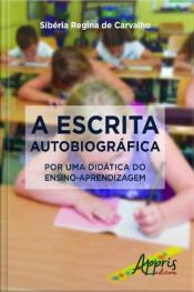 A Escrita Autobiográfica: Por Uma Didática Do Ensino-aprendizagem
