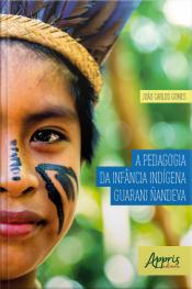 A Pedagogia Da Infância Indígena Guarani Ñandeva