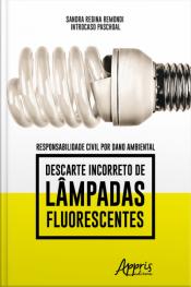 Responsabilidade Civil Por Dano Ambiental: Descarte Incorreto De Lâmpadas Fluorescentes