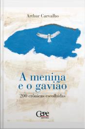 A Menina E O Gavião: 200 Crônicas Escolhidas