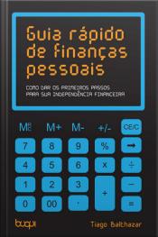 Guia Rápido De Finanças Pessoais: Como Dar Os Primeiros Passos Para Sua Independencia Financeira