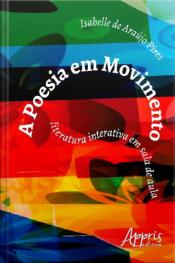 A Poesia Em Movimento: Literatura Interativa Em Sala De Aula