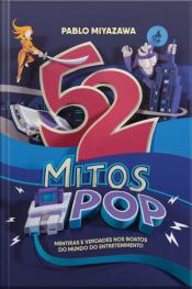 52 Mitos Pop: Mentiras E Verdades Nos Boatos Do Mundo Do Entretenimento