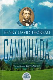 Ensaios De Henry David Thoreau - Caminhada