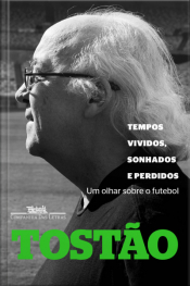 Tempos Vividos, Sonhados E Perdidos: Um Olhar Sobre O Futebol