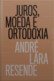 Juros, Moeda E Ortodoxia: Teorias Monetárias E Controvérsias Políticas