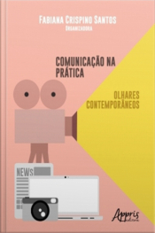 Comunicação Na Prática: Olhares Contemporâneos
