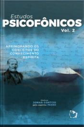 Estudos Psicofônicos Volume Ii: Aprimorando Os Conceitos Do Conhecimento Espírita