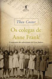 Os Colegas De Anne Frank: O Reencontro Dos Sobreviventes Do Liceu Judaico