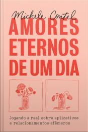 Amores Eternos De Um Dia: Jogando A Real Sobre Aplicativos E Relacionamentos Efêmeros