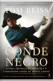 O Conde Negro: Glória, Revolução, Traição E O Verdadeiro Conde De Monte Cristo