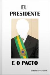 Eu Presidente E O Pacto