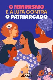O feminismo e a luta contra o patriarcado