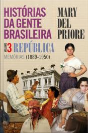 Histórias da gente brasileira, Volume 3: República - Memórias (1889 a 1950)