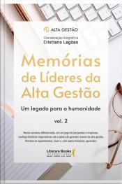 Memórias De Líderes Da Alta Gestão: Um Legado Para A Humanidade - Volume 2
