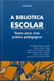 A Biblioteca Escolar: Temas Para Uma Prática Pedagógica