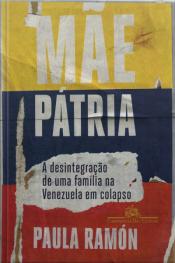 Mãe Pátria: A Desintegração De Uma Família Na Venezuela Em Colapso