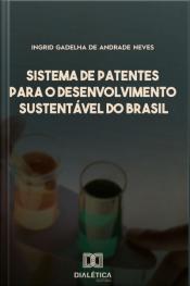 Sistema De Patentes Para O Desenvolvimento Sustentável Do Brasil: Como Ampliar A Autossuficiência Do Brasil Em Inovações A Partir Da Biodiversidade