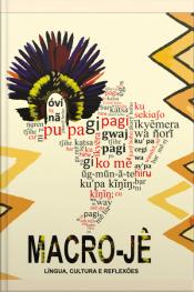 Macro-jê: Língua, Cultura E Reflexões