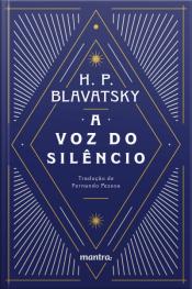 A Voz Do Silêncio: E Outros Fragmentos Escolhidos Do Livro Dos Preceitos Áureos