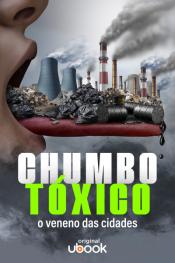 Chumbo tóxico: o veneno das cidades