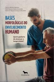 Bases Morfológicas Do Envelhecimento Humano: Quem Gostaria De Alcançar A Longevidade?