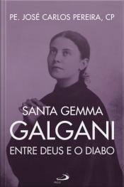 Santa Gema Galgani: Entre Deus E O Diabo