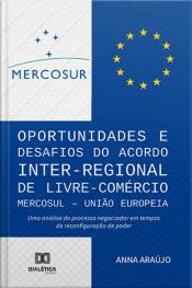 Oportunidades E Desafios Do Acordo Inter-regional De Livre- Comércio Mercosul – União Europeia: Uma Análise Do Processo Negociador Em Tempos De Reconfiguração De Poder