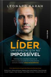 Líder, Um Especialista No Impossível: Histórias Reais, Estudos E Técnicas De Liderança Que Já Ajudaram Muitas Pessoas Comuns A Realizar Coisas Extraordinárias