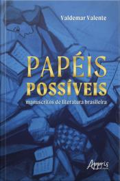 Papéis Possíveis: Manuscritos De Literatura Brasileira