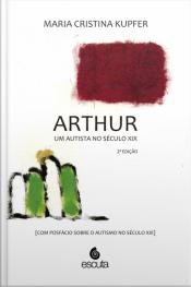 Arthur Um Autista No Século Xix: (com Posfácio Sobre O Autismo No Século Xxi)