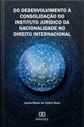 Do Desenvolvimento À Consolidação Do Instituto Jurídico Da Nacionalidade No Direito Internacional
