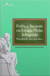 Prática Docente No Ensino Médio Integrado: Revisitando Seus Princípios