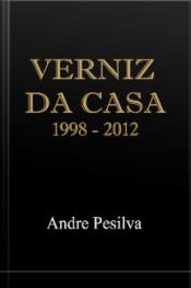 Verniz Da Casa : 1998-2012