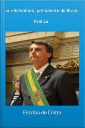 Jair Bolsonaro - Presidente Do Brasil: Direita Conservadora