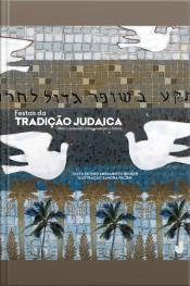 Festas Da Tradição Judaica: Olhar O Passado Para Enxergar O Futuro
