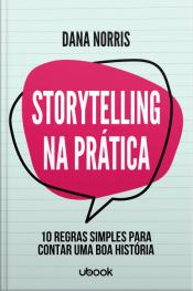 Storytelling Na Prática - 10 regras simples para contar uma boa história