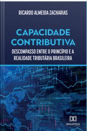 Capacidade Contributiva: Descompasso Entre O Princípio E A Realidade Tributária Brasileira