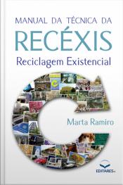 Manual Da Técnica Da Recéxis: Reciclagem Existencial