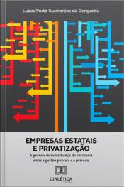 Empresas Estatais E Privatização: A Grande Dissemelhança De Eficiência Entre A Gestão Pública E A Privada
