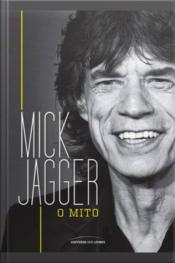 Mick Jagger: O Mito