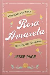 A História De Uma Rosa Amarela Contada Por Ela Mesma