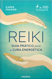 Reiki: Guia Prático Para A Cura Energética:+ De 100 Tratamentos