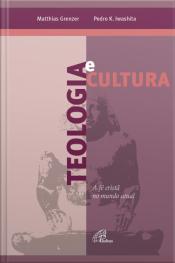 Teologia E Cultura: A Fé Cristã No Mundo Atual