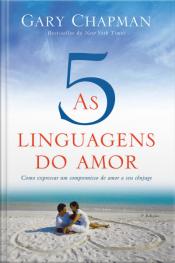 As Cinco Linguagens Do Amor - 3ª Edição: Como Expressar Um Compromisso De Amor A Seu Cônjuge