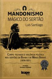 O Mandonismo Mágico Do Sertão: Corpo Fechado E Violência Política Nos Sertões Da Bahia E De Minas Gerais – 1856-1931