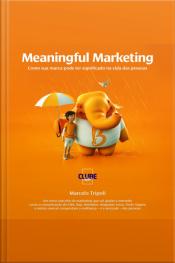 Meaningful Marketing - Como sua marca pode ter significado na vida das pessoas
